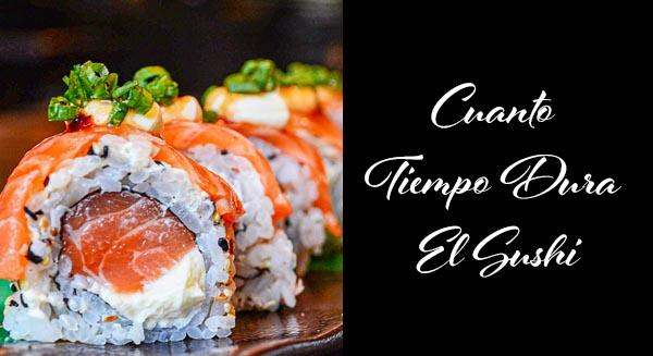 cuanto tiempo dura el sushi